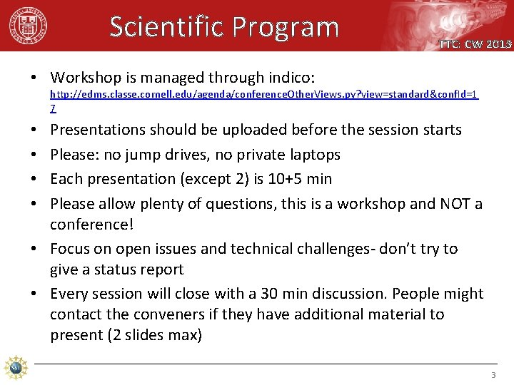 Scientific Program TTC: CW 2013 • Workshop is managed through indico: http: //edms. classe.