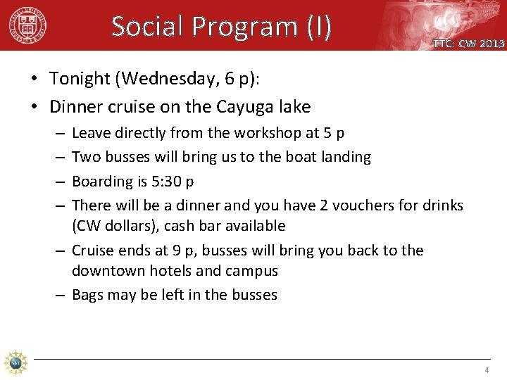 Social Program (I) TTC: CW 2013 • Tonight (Wednesday, 6 p): • Dinner cruise