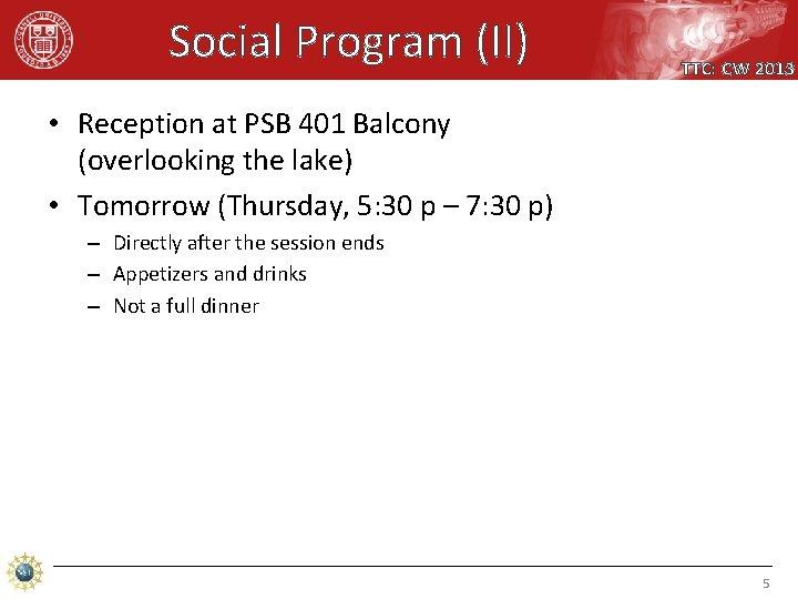 Social Program (II) TTC: CW 2013 • Reception at PSB 401 Balcony (overlooking the