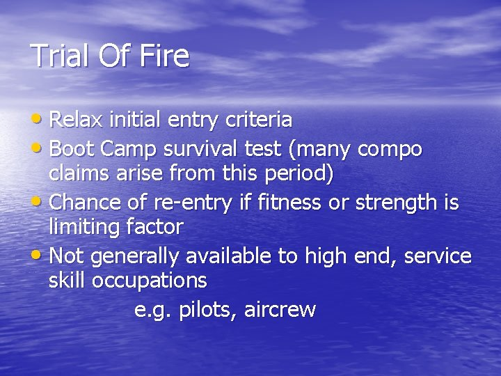 Trial Of Fire • Relax initial entry criteria • Boot Camp survival test (many