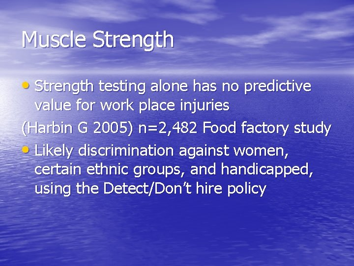 Muscle Strength • Strength testing alone has no predictive value for work place injuries