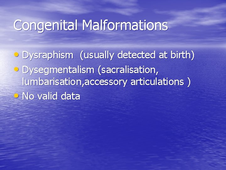 Congenital Malformations • Dysraphism (usually detected at birth) • Dysegmentalism (sacralisation, lumbarisation, accessory articulations
