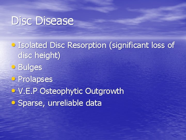 Disc Disease • Isolated Disc Resorption (significant loss of disc height) • Bulges •