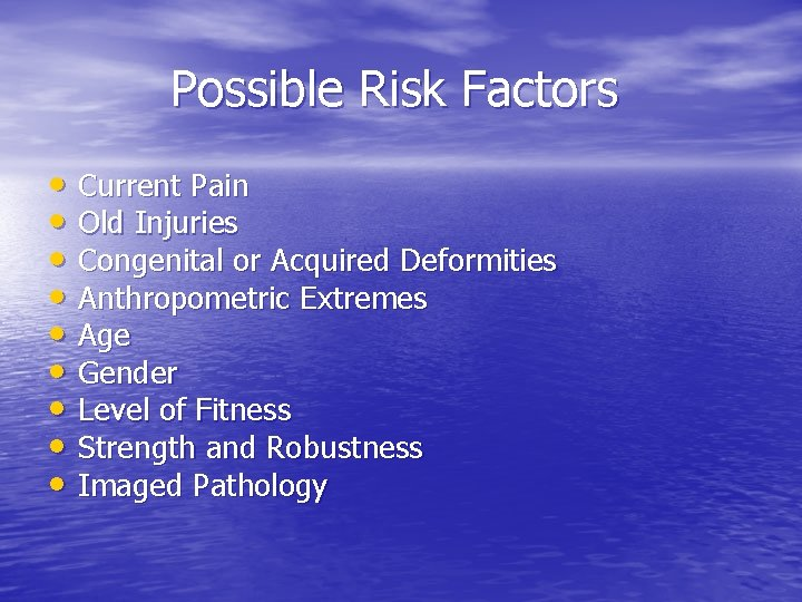 Possible Risk Factors • Current Pain • Old Injuries • Congenital or Acquired Deformities