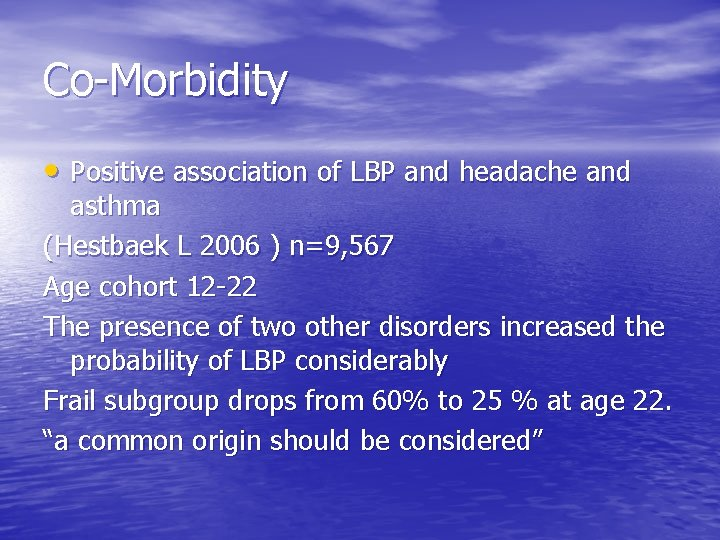 Co-Morbidity • Positive association of LBP and headache and asthma (Hestbaek L 2006 )