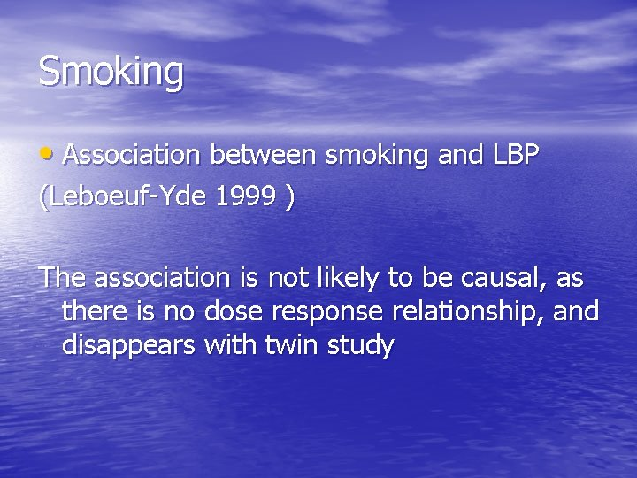 Smoking • Association between smoking and LBP (Leboeuf-Yde 1999 ) The association is not