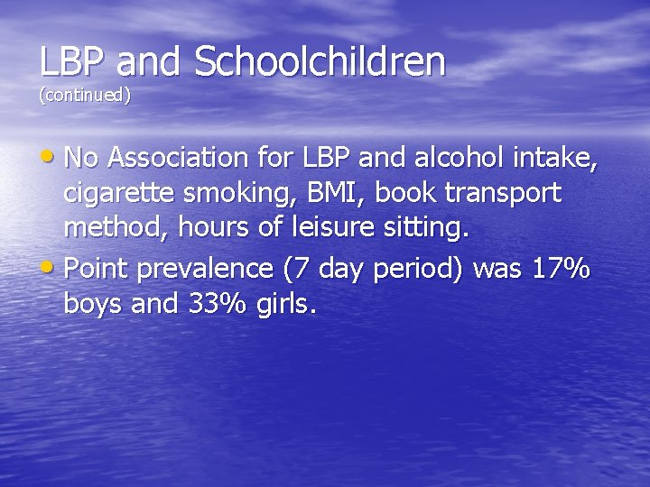 LBP and Schoolchildren (continued) • No Association for LBP and alcohol intake, cigarette smoking,