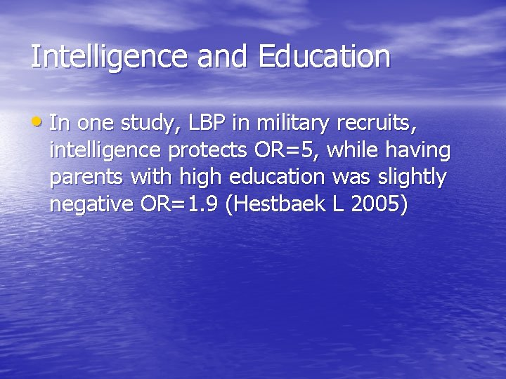 Intelligence and Education • In one study, LBP in military recruits, intelligence protects OR=5,