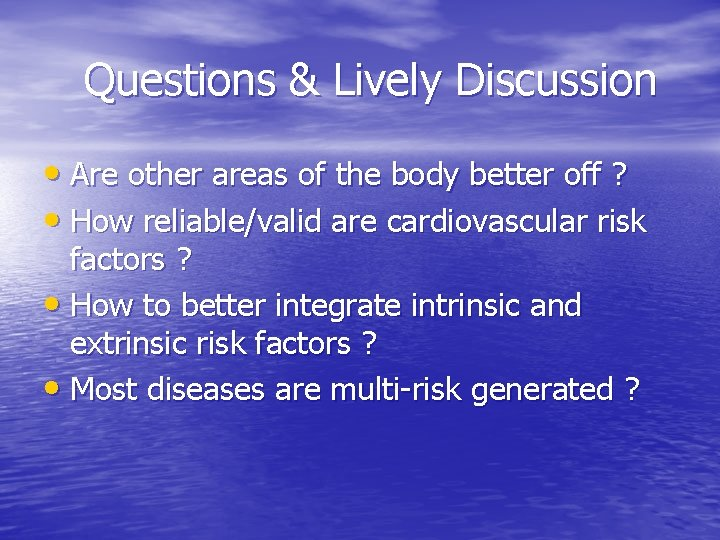Questions & Lively Discussion • Are other areas of the body better off ?