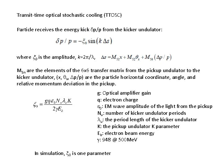 Transit-time optical stochastic cooling (TTOSC) Particle receives the energy kick dp/p from the kicker