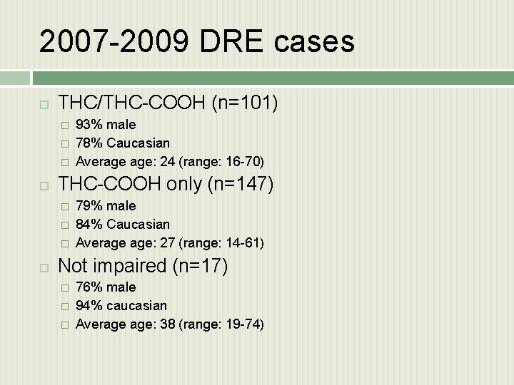2007 -2009 DRE cases THC/THC-COOH (n=101) � � � THC-COOH only (n=147) � �