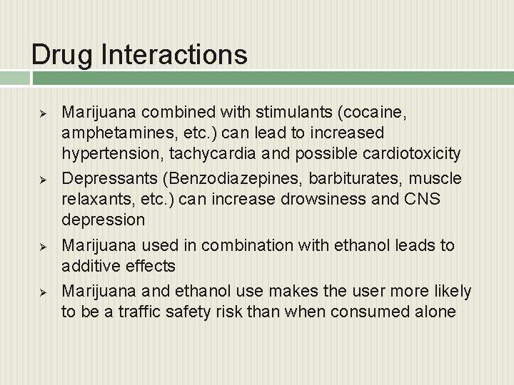 Drug Interactions Ø Ø Marijuana combined with stimulants (cocaine, amphetamines, etc. ) can lead