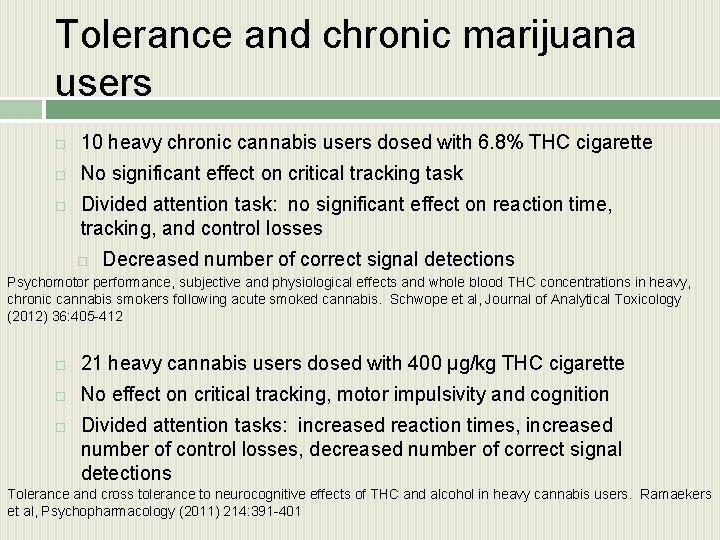 Tolerance and chronic marijuana users 10 heavy chronic cannabis users dosed with 6. 8%