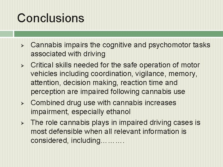 Conclusions Ø Ø Cannabis impairs the cognitive and psychomotor tasks associated with driving Critical