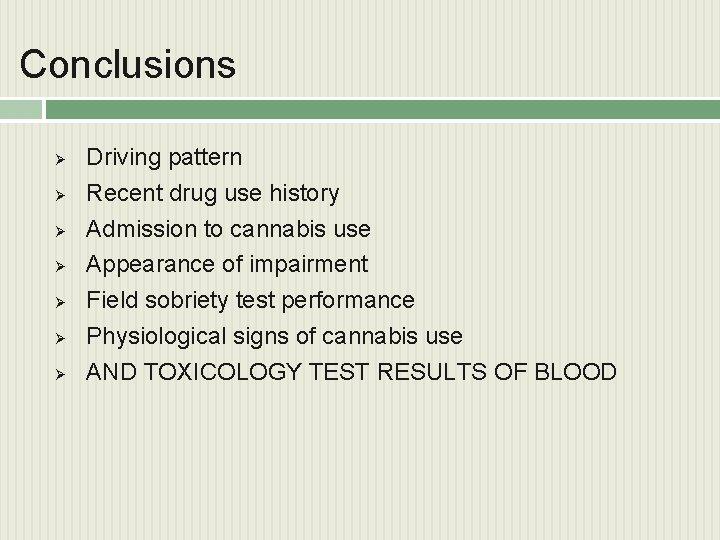 Conclusions Ø Ø Ø Ø Driving pattern Recent drug use history Admission to cannabis