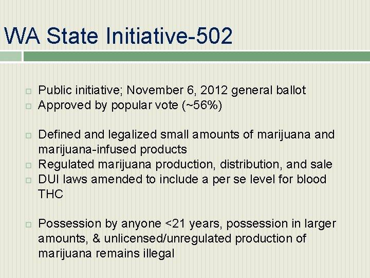 WA State Initiative-502 Public initiative; November 6, 2012 general ballot Approved by popular vote