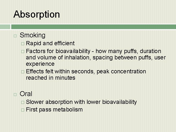 Absorption Smoking � Rapid and efficient � Factors for bioavailability - how many puffs,