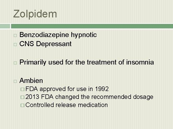 Zolpidem Benzodiazepine hypnotic CNS Depressant Primarily used for the treatment of insomnia Ambien �