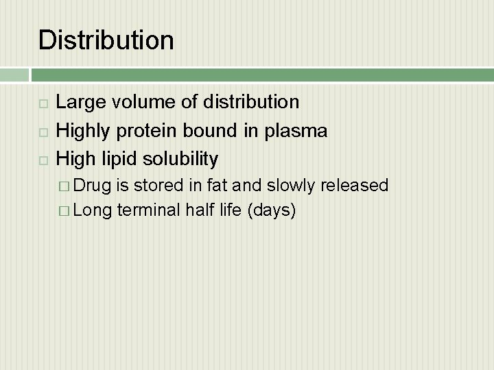 Distribution Large volume of distribution Highly protein bound in plasma High lipid solubility �