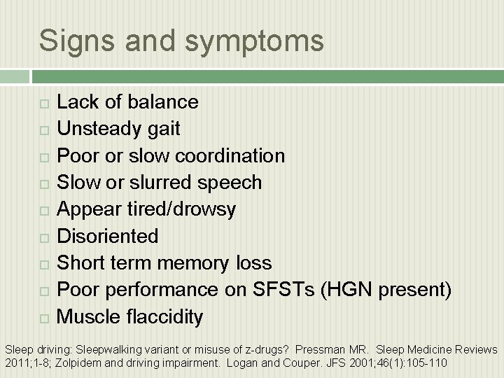 Signs and symptoms Lack of balance Unsteady gait Poor or slow coordination Slow or