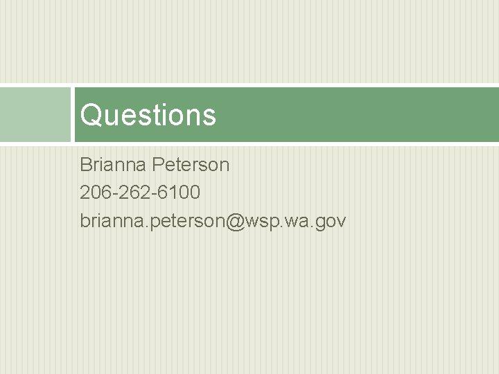 Questions Brianna Peterson 206 -262 -6100 brianna. peterson@wsp. wa. gov