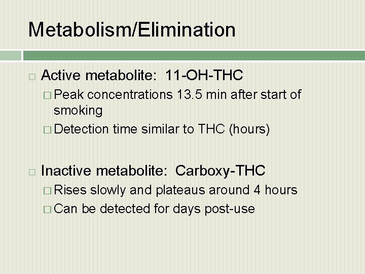 Metabolism/Elimination Active metabolite: 11 -OH-THC � Peak concentrations 13. 5 min after start of