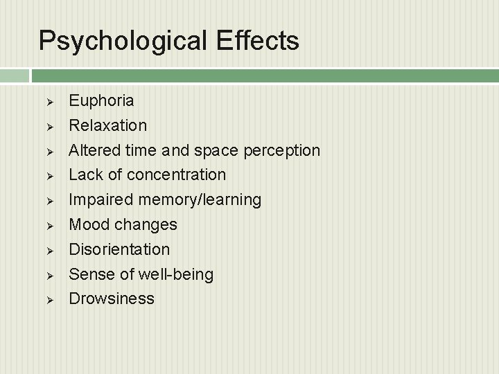 Psychological Effects Ø Ø Ø Ø Ø Euphoria Relaxation Altered time and space perception