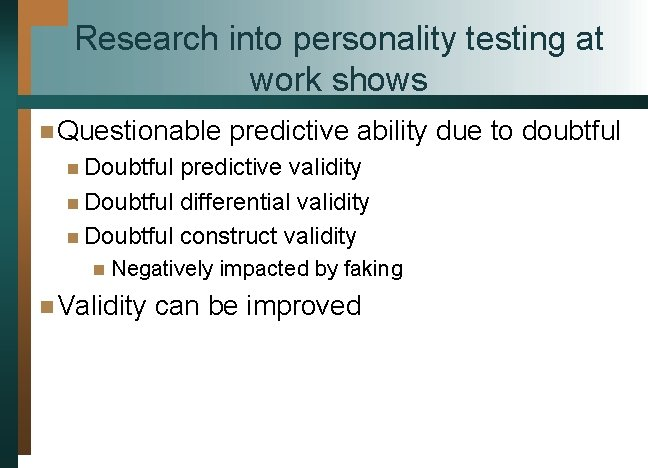 Research into personality testing at work shows n Questionable predictive ability due to doubtful