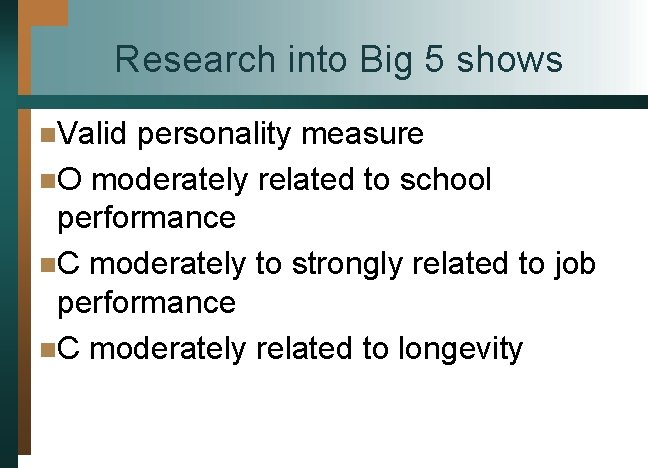 Research into Big 5 shows n. Valid personality measure n. O moderately related to
