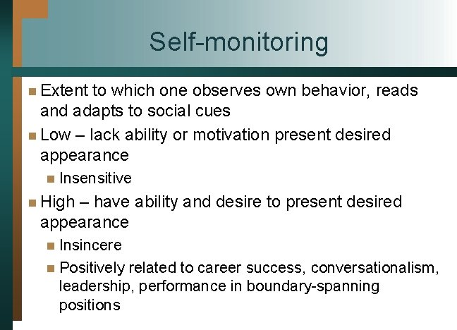 Self-monitoring n Extent to which one observes own behavior, reads and adapts to social