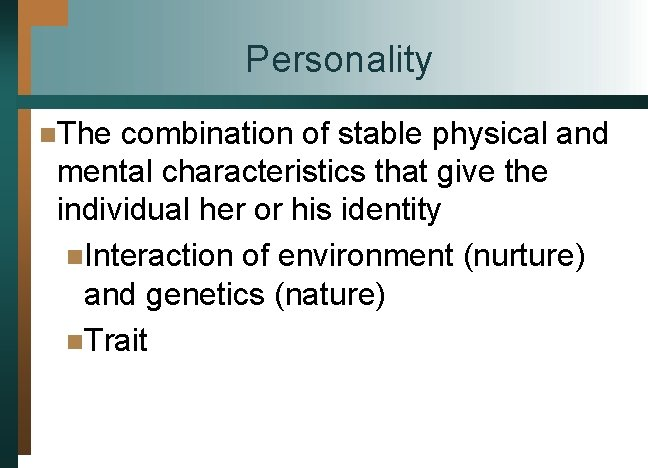 Personality n. The combination of stable physical and mental characteristics that give the individual
