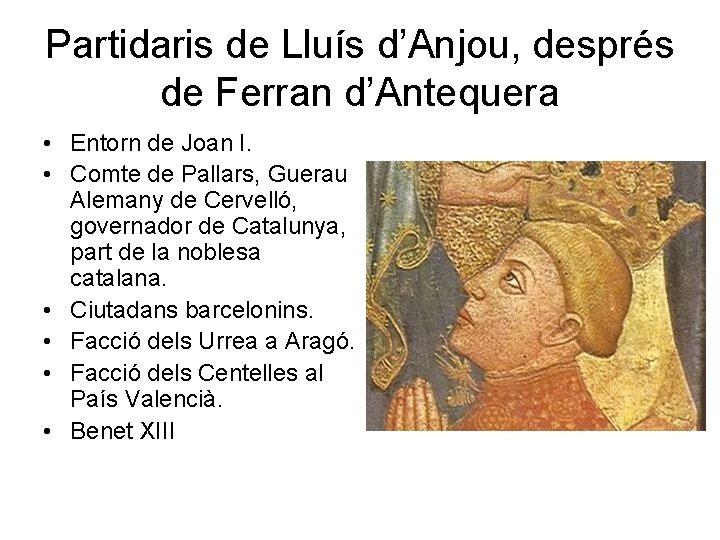 Partidaris de Lluís d'Anjou, després de Ferran d'Antequera • Entorn de Joan I. •