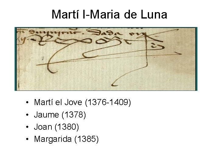 Martí I-Maria de Luna • • Martí el Jove (1376 -1409) Jaume (1378) Joan