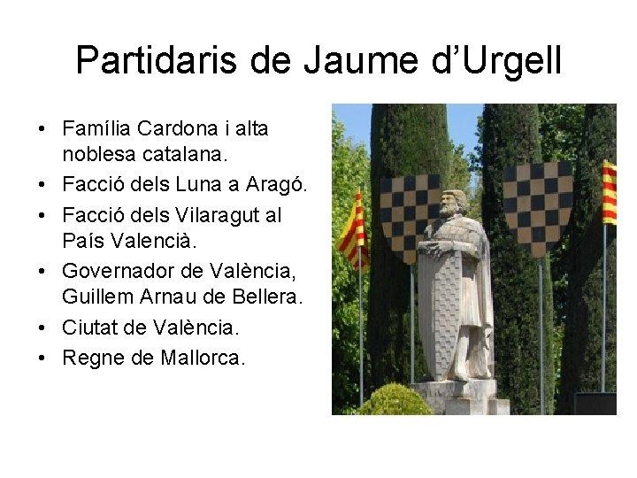 Partidaris de Jaume d'Urgell • Família Cardona i alta noblesa catalana. • Facció dels