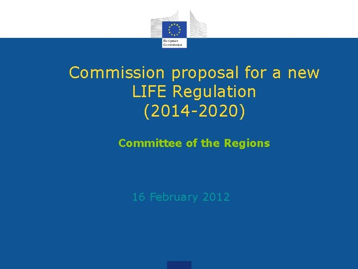 Commission proposal for a new LIFE Regulation (2014 -2020) Committee of the Regions 16