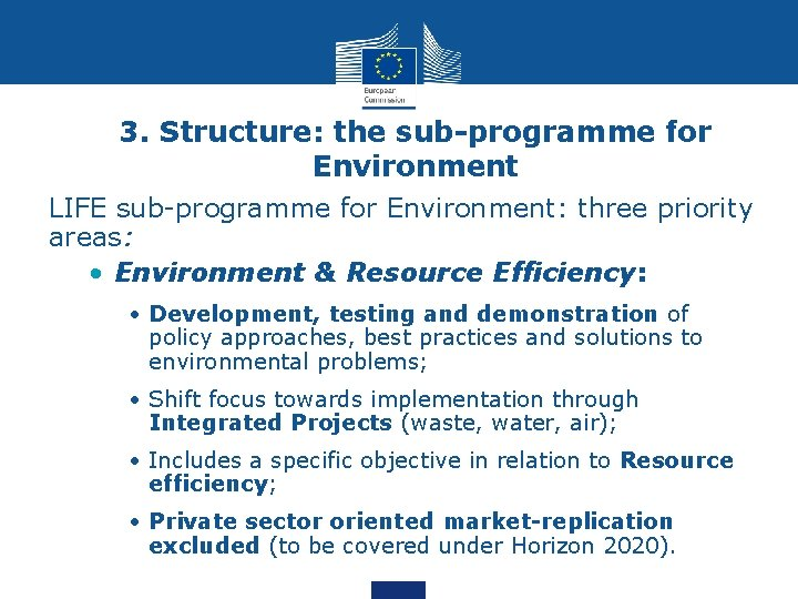 3. Structure: the sub-programme for Environment LIFE sub-programme for Environment: three priority areas: •