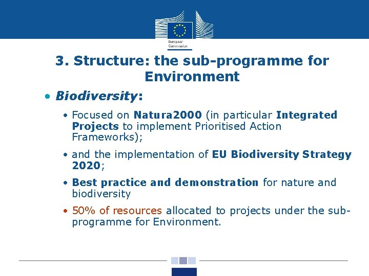 3. Structure: the sub-programme for Environment • Biodiversity: • Focused on Natura 2000 (in