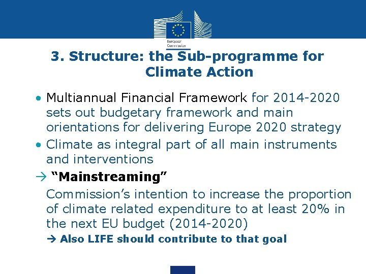 3. Structure: the Sub-programme for Climate Action • Multiannual Financial Framework for 2014 -2020