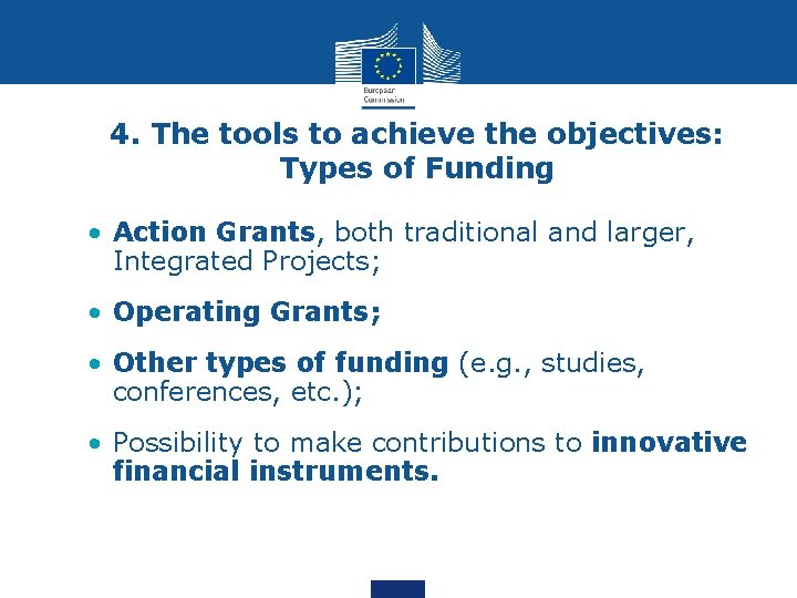 4. The tools to achieve the objectives: Types of Funding • Action Grants, both