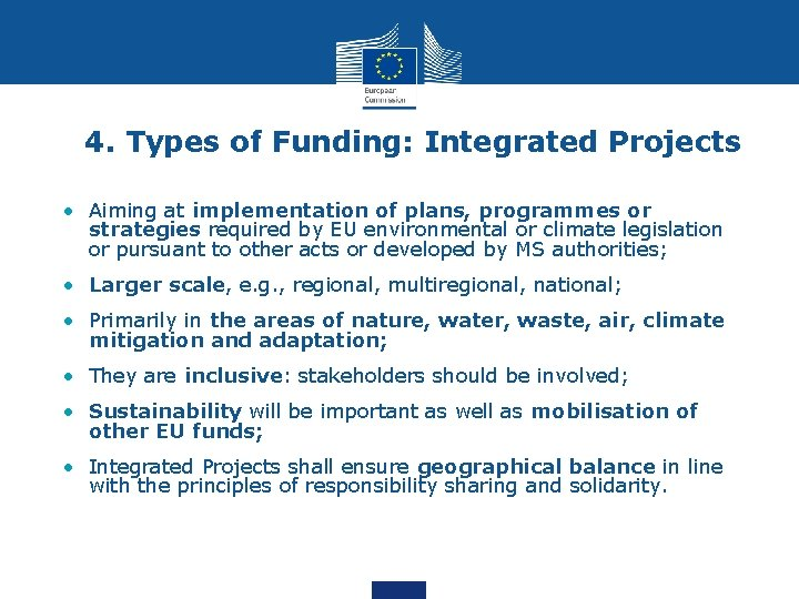 4. Types of Funding: Integrated Projects • Aiming at implementation of plans, programmes or