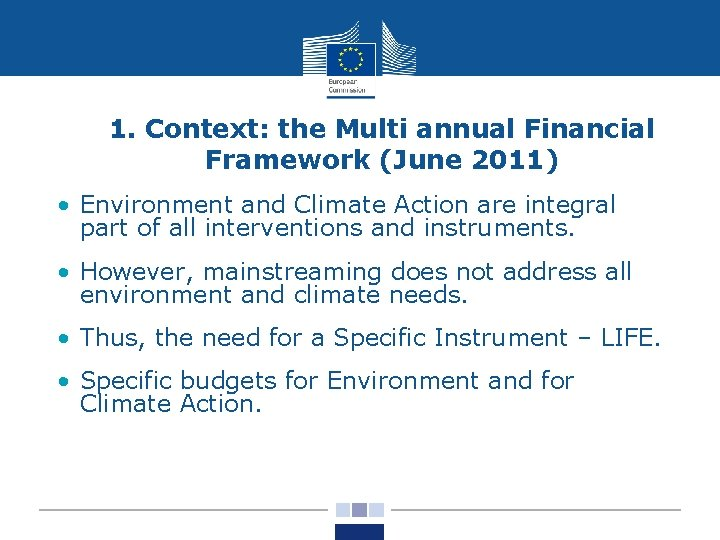 1. Context: the Multi annual Financial Framework (June 2011) • Environment and Climate Action