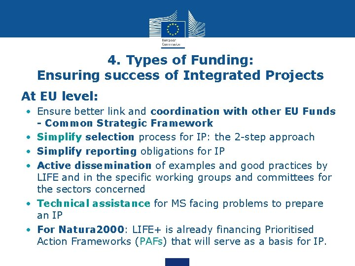 4. Types of Funding: Ensuring success of Integrated Projects • At EU level: •