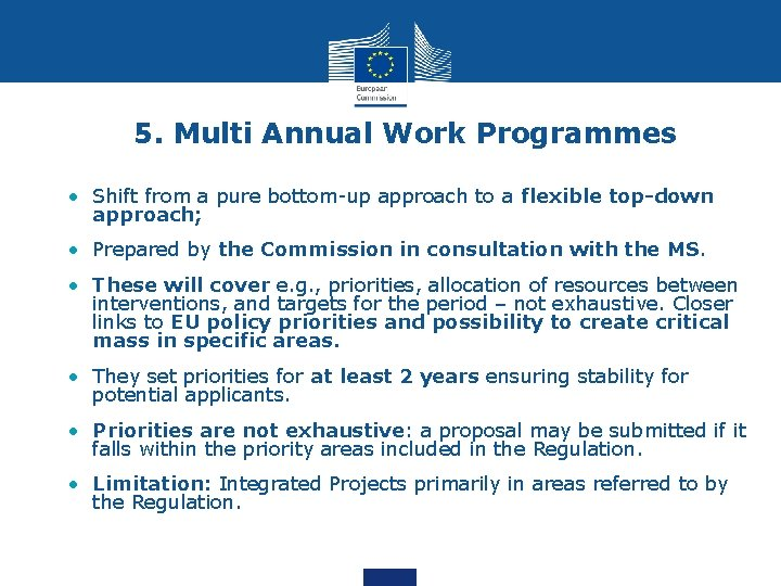 5. Multi Annual Work Programmes • Shift from a pure bottom-up approach to a