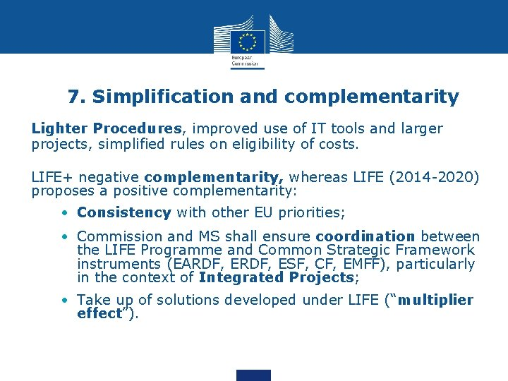7. Simplification and complementarity Lighter Procedures, improved use of IT tools and larger projects,