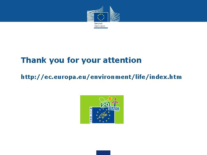 Thank you for your attention http: //ec. europa. eu/environment/life/index. htm