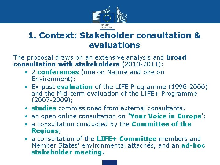 1. Context: Stakeholder consultation & evaluations The proposal draws on an extensive analysis and