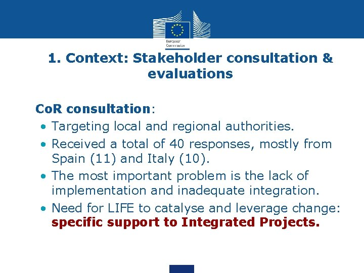 1. Context: Stakeholder consultation & evaluations • Co. R consultation: • Targeting local and