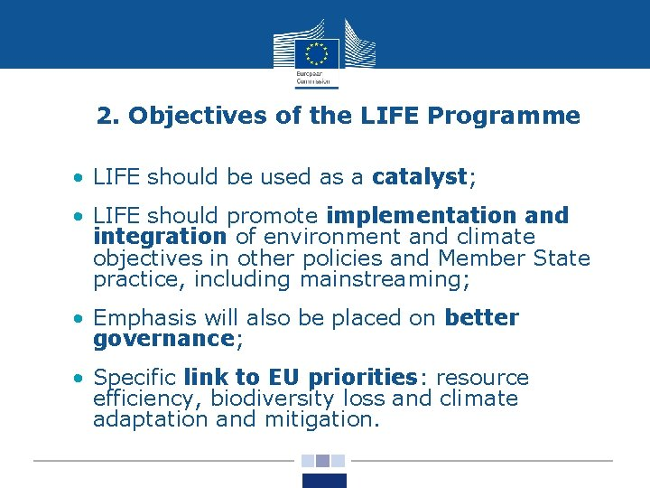 2. Objectives of the LIFE Programme • LIFE should be used as a catalyst;