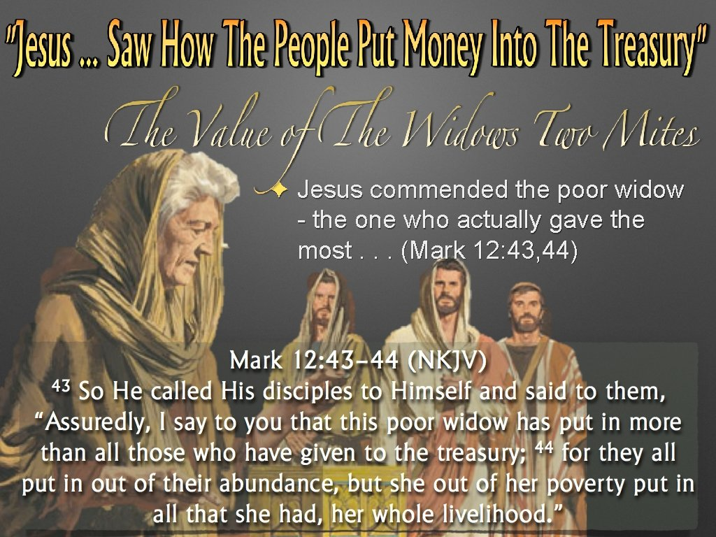 ✦ Jesus commended the poor widow - the one who actually gave the most.
