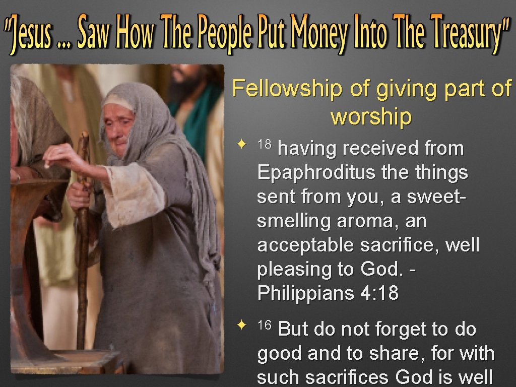 Fellowship of giving part of worship ✦ 18 having received from Epaphroditus the things